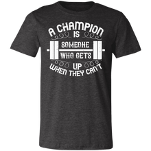 Load image into Gallery viewer, A Champion is Someone Who Gets Up When He Can't #3 Adult Tee