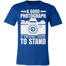 Load image into Gallery viewer, A Good Photograph is Knowing Where to Stand #2 Adult Tee