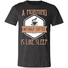 Load image into Gallery viewer, A Morning Without Coffee is Like Sleep #2 Adult Tee