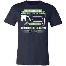 Load image into Gallery viewer, A Dentist is Only Half the Doctor He Claims to Be Adult Tee