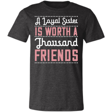 Load image into Gallery viewer, A Loyal Sister is Worth a Thousand Friends #2 Adult Tee