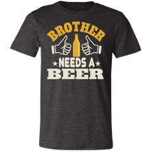 Load image into Gallery viewer, Brother Needs a Beer Adult Tee
