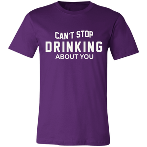 Can't Stop Drinking About You Adult Tee