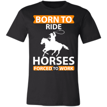 Load image into Gallery viewer, Born to Ride Horses Forced to Work Adult Tee