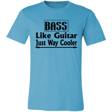 Load image into Gallery viewer, Bass Like a Guitar Just Way Cooler Adult Tee