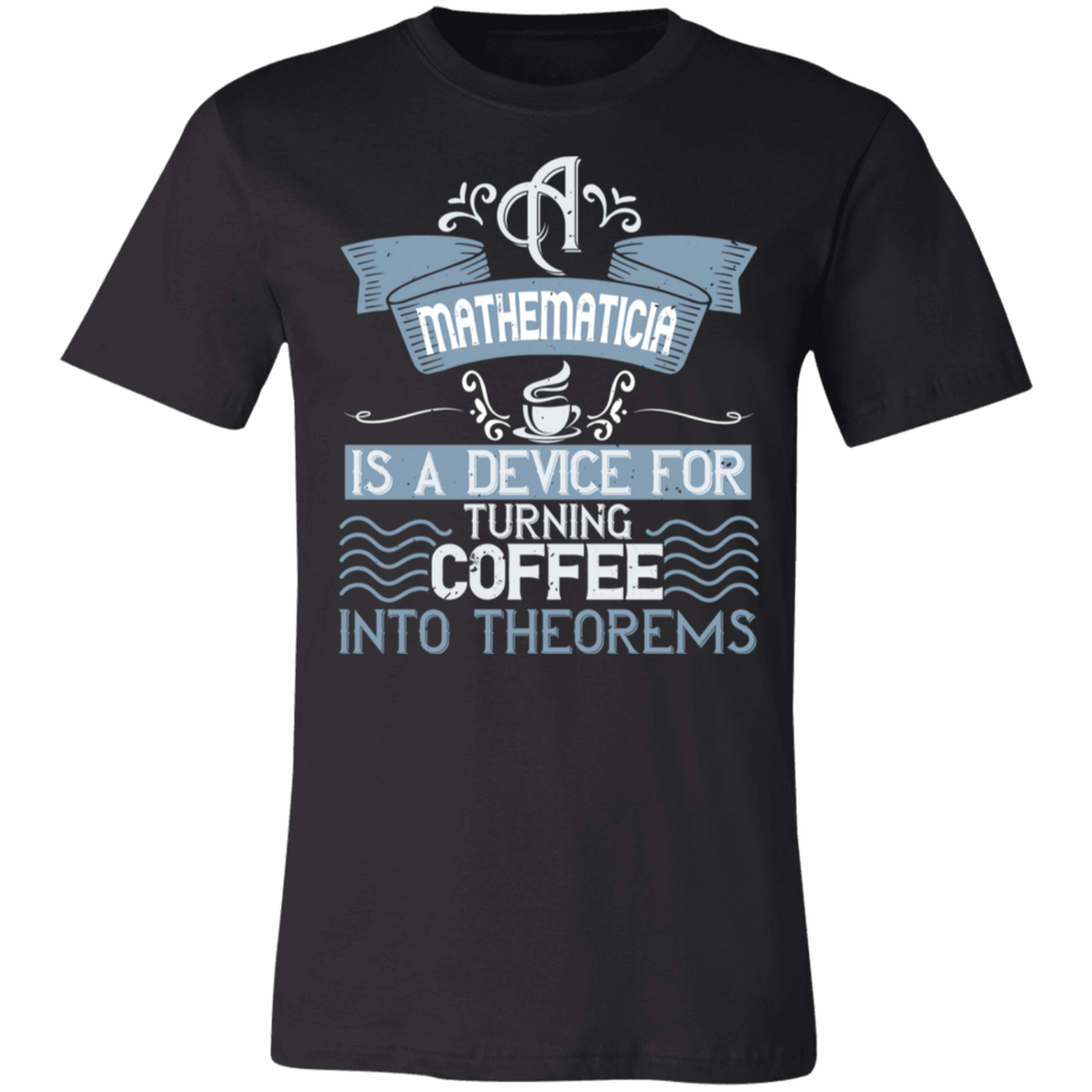 A Mathematician is a Device For Turning Coffee Into Theorems Adult Tee