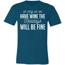 Load image into Gallery viewer, As Long As We Have Wine The Holidays Will Be Fine #2 Adult Tee