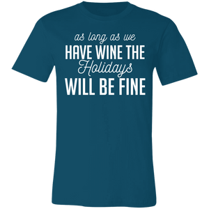 As Long As We Have Wine The Holidays Will Be Fine #2 Adult Tee
