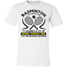 Load image into Gallery viewer, Badminton is Like Ballet Dancing Adult Tee