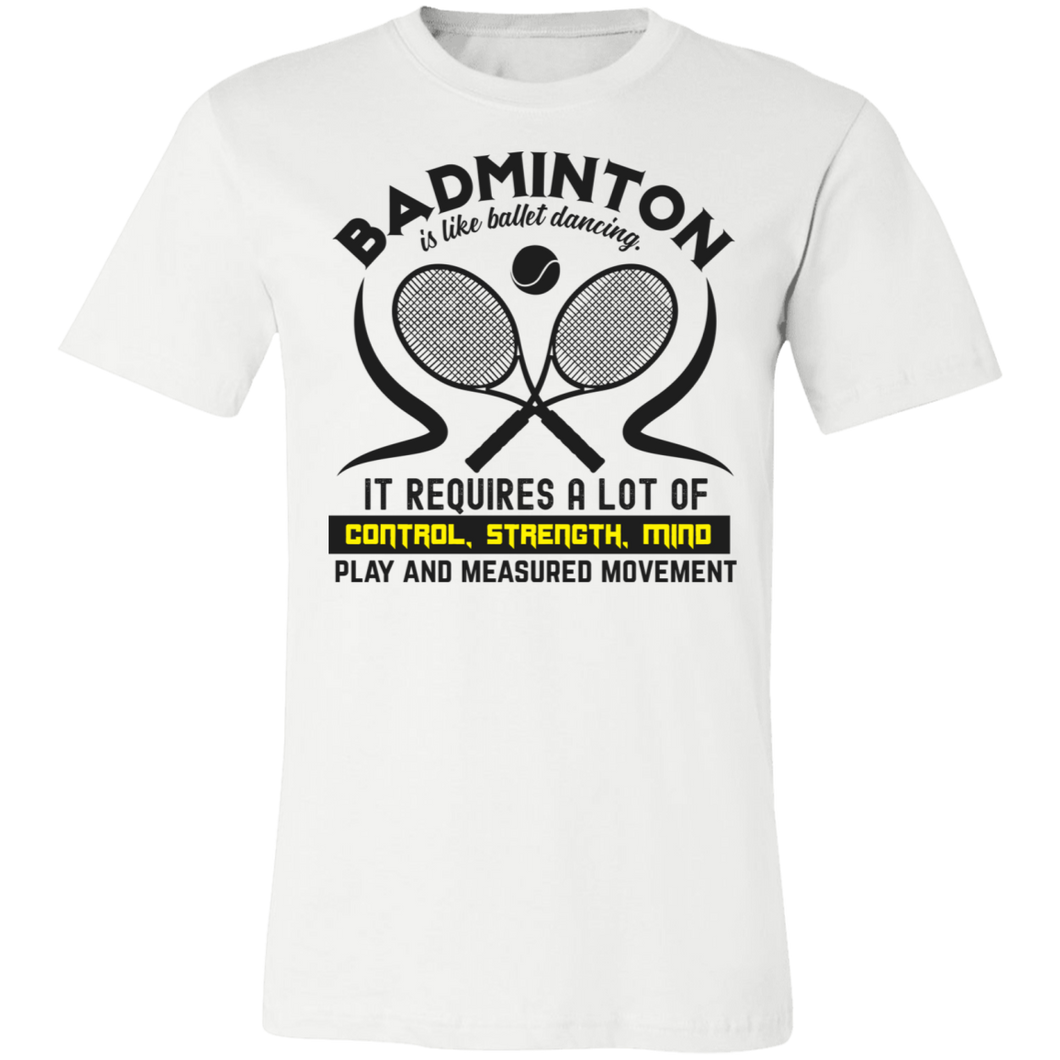Badminton is Like Ballet Dancing Adult Tee