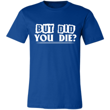 Load image into Gallery viewer, But Did You Die Adult Tee