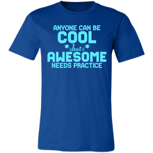Load image into Gallery viewer, Anyone Can Be Cool But Awesome Takes Practice Adult Tee