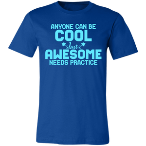 Anyone Can Be Cool But Awesome Takes Practice Adult Tee