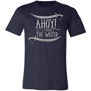 Ahoy Let's Trouble the Waters Adult Tee