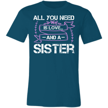Load image into Gallery viewer, All You Need is Love and a Sister Adult Tee