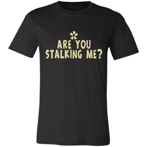 Are You Stalking Me Adult Tee