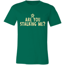 Load image into Gallery viewer, Are You Stalking Me Adult Tee