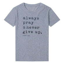 Load image into Gallery viewer, Always Pray Never Give Up Christian T Shirt O Neck Short Sleeve Harajuku Faith Tops Causal Plus Size Women Shirts - Cup of Tea Boutique