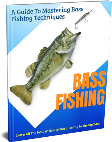 BASS FISHING - A Guide To Mastering Bass Fishing Techniques