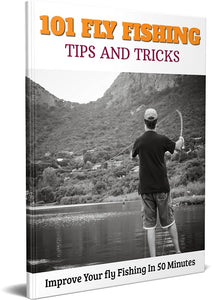 101 Fly Fishing Tips & Tricks - Improve Your Fly Fishing In 50 Minutes