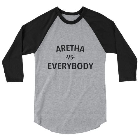 Aretha vs Everybody 3/4 sleeve raglan shirt