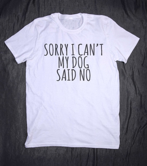 custom t shirt design printing t shirts sorry i cant my dog said no for petlovers pet lovers forlovefordogs pets dog gift for love for dogs tee