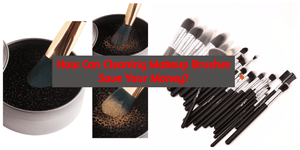 How Can Cleaning Makeup Brushes Save Your Money?