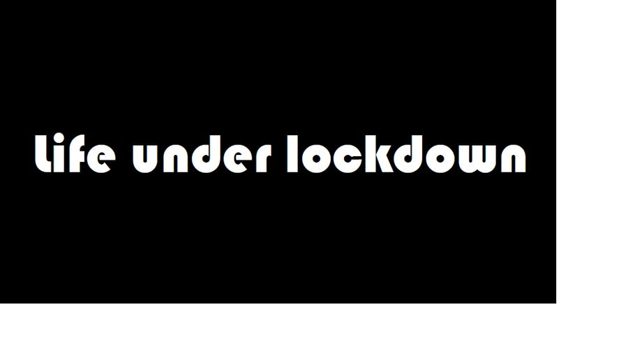 Life under lockdown, what changes have you noticed?