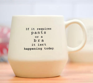 If It Requires Pants Or A Bra... Mug