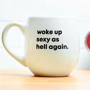 """Woke Up Sexy As Hell Again"" Mug"