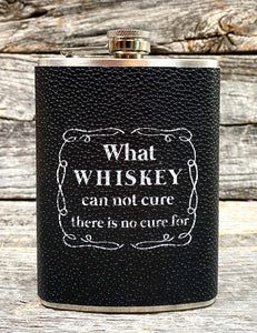 """What whiskey can not cure…"" Flask"