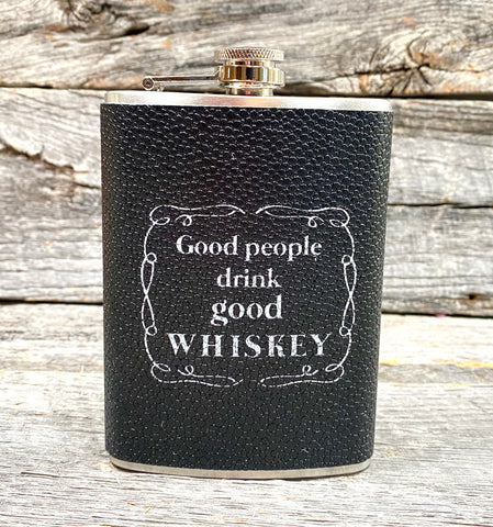 """ Good people drink good whiskey"" Flask"