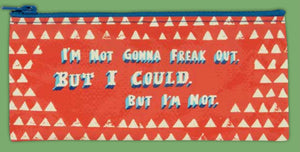 """I'm Not Going To Freak Out"" Pencil Zipper Case"