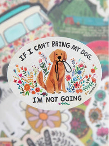 If I Can't Bring My Dog, I'm Not Going Sticker