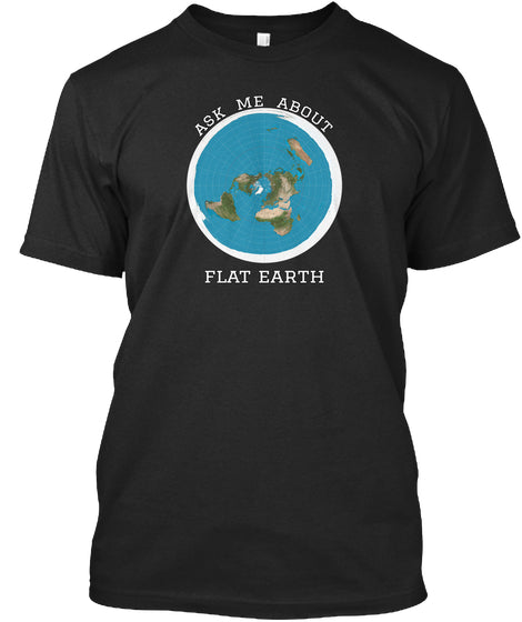 Ask Me About Flat Earth - femerch