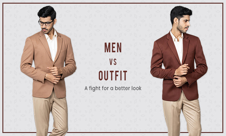 Men vs Outfit: A fight for better look