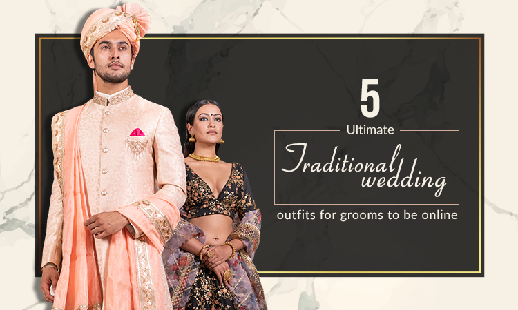 5 Ultimate Traditional wedding outfits for grooms to be online