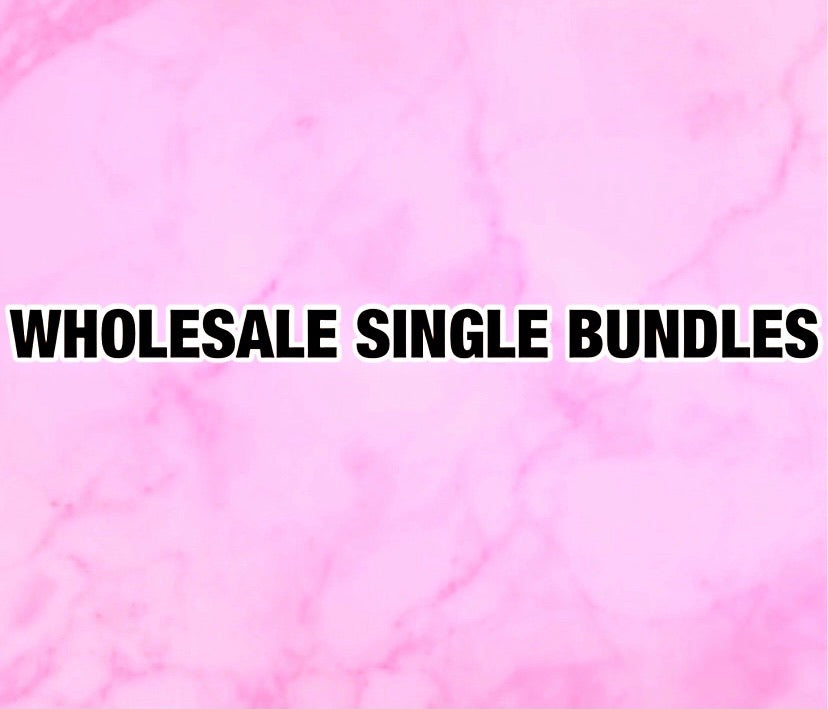WHOLESALE SINGLE BUNDLES