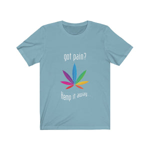 Got Pain? Hemp it away! - Unisex Jersey Short Sleeve Tee