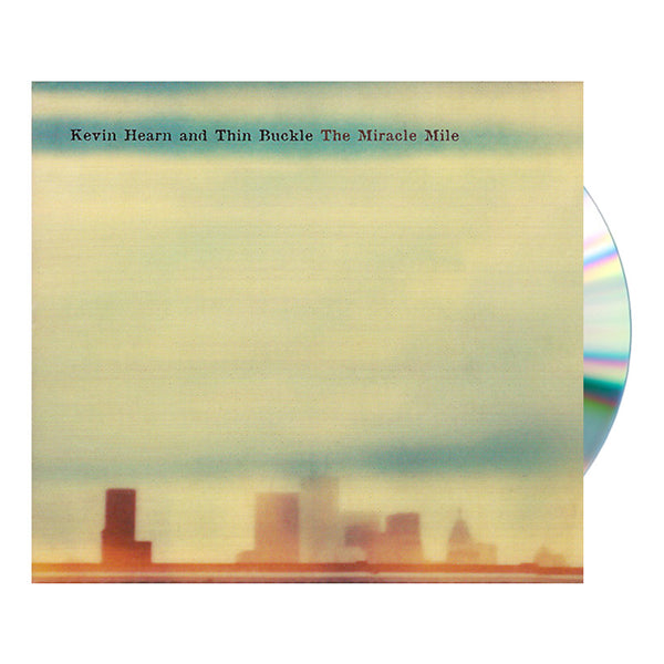 KEVIN HEARN AND THINBUCKLE - THE MIRACLE MILE CD