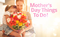 Mother's Day Things To Do