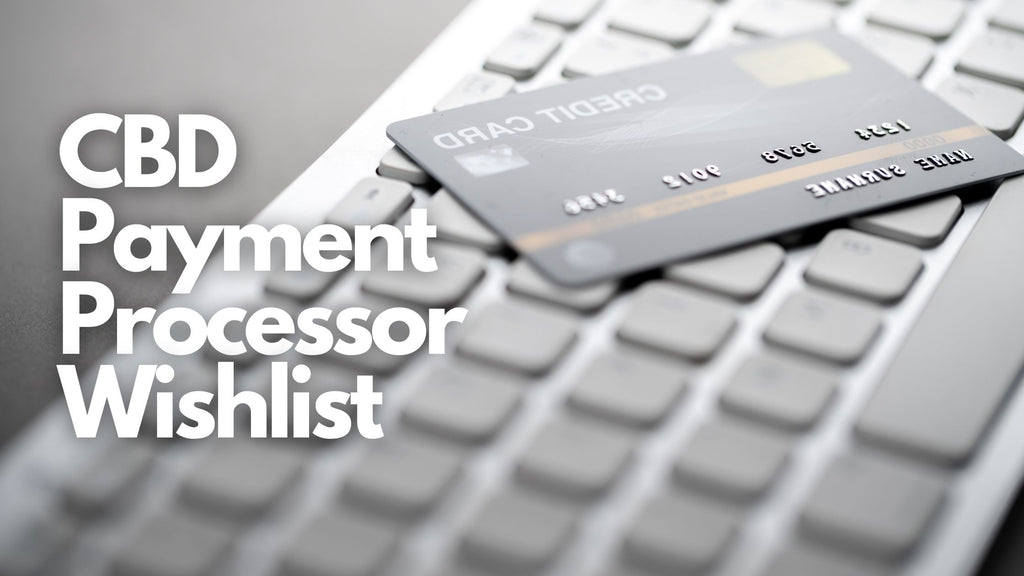 The CBD Payment Processor Wishlist