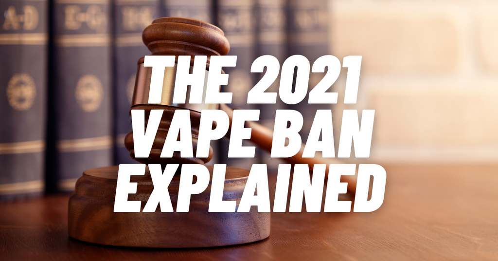 The 2021 Vape Ban - Everything You Need to Know