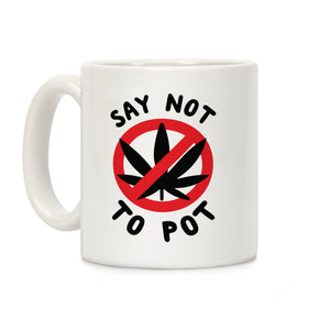 Say Not to Pot Ceramic Coffee Mug by LookHUMAN