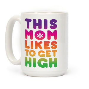This Mom Likes To Get High Ceramic Coffee Mug by LookHUMAN