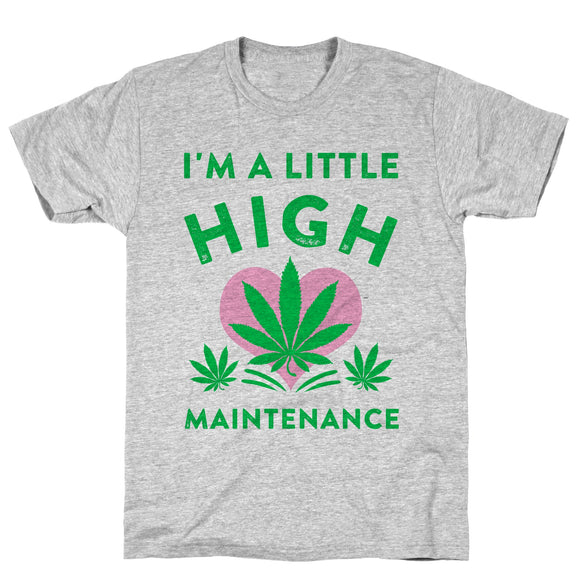 I'm a Little High Maintenance Athletic Gray Unisex Cotton Tee by LookHUMAN