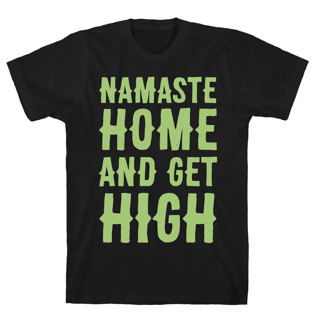 Namaste Home and Get High White Print Black Unisex Cotton Tee by LookHUMAN