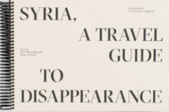 Syria, A Travel guide to disappearance <br>by Giovanna Silva