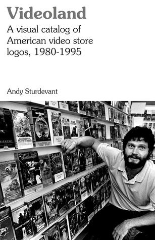 Videoland: A Visual Catalog of American Video Store Logos, 1980-1995<br>Andy Sturdevant