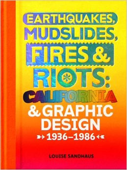 Earthquakes, Mudslides, Fires & Riots: California and Graphic Design 1936-1986 <br>Louise Standhaus</br>